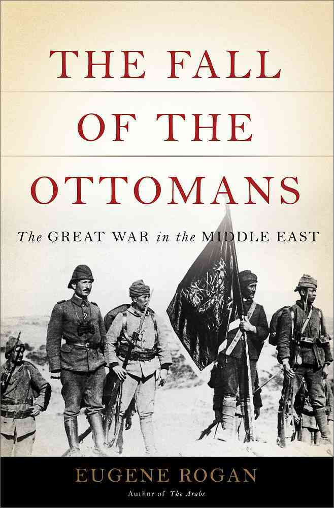 The Fall of the Ottomans By Rogan, Eugene