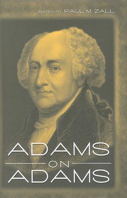 Adams on Adams By Zall, Paul M. (EDT)/ Zall, Paul M./ Adams, John
