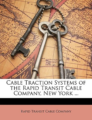 Cable Traction Systems of the Rapid Transit Cable Company, New York ...